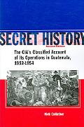 Secret History The Cia's Classified Account of Its Operations in Guatemala, 1952-1954