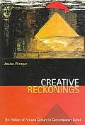 Creative Reckonings The Politics of Art And Culture in Contemporary Egypt