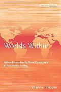 Worlds Within: National Narratives and Global Connections in Postcolonial Writing (Cultural ...