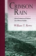 Crimson Rain Seven Centuries of Violence in a Chinese County