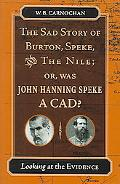 Sad Story of Burton, Speke, And the Nile Or, Was John Hanning Speke a Cad? Looking at the Ev...