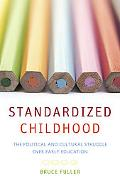 Standardized Childhood The Political and Cultural Struggle over Early Education