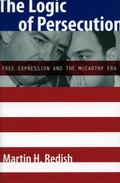 Logic of Persecution Free Expression And the McCarthy Era