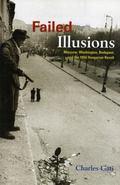 Failed Illusions Moscow, Washington, Budapest, And the 1956 Hungarian Revolt