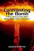 Confronting the Bomb: A Short History of the World Nuclear Disarmament Movement
