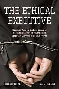 The Ethical Executive: Becoming Aware of the Root Causes of Unethical Behavior: 45 Psycholog...
