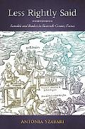 Less Rightly Said: Scandals and Readers in Sixteenth-Century France