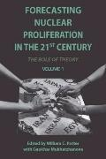 Forecasting Nuclear Proliferation in the 21st Century : The Role of Theory