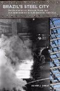 Brazil's Steel City : Developmentalism, Strategic Power, and Industrial Relations in Volta R...