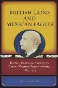 British Lions and Mexican Eagles : Business, Politics, and Empire in the Career of Weetman P...