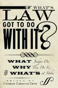 What's Law Got to Do with It? : What Judges Do, Why They Do It, and What's at Stake