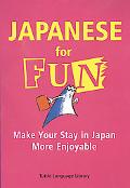 Japanese for Fun Make Your Stay in Japan More Enjoyable