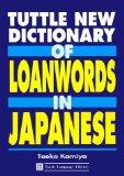Tuttle New Dictionary of Loanwords in Japanese: A User's Guide to Gairaigo (Tuttle Language ...