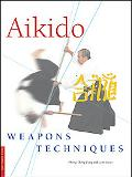 Aikido Weapons Techniques The Wooden Sword, Stick, and Knife of Aikido