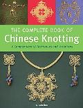 Complete Book of Chinese Knotting A Compendium of Techniques and Variation