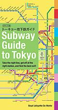 Subway Guide to Tokyo: The Right Subway Line, The Correct Station, The Best Exit!