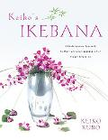 Keiko's Ikebana A Contemporary Appoach to the Traditional Japanese Art of Flower Arranging