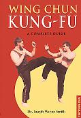 Wing Chun Kung-Fu A Complete Guide