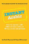 Instant Arabic How to Express 1000 Different Ideas With Just 100 Key Words and Phrases
