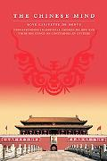 The Chinese Mind: Understanding Traditional Chinese Beliefs and Their Influence on Contempor...