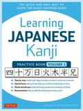 Learning Japanese Kanji Practice Book Volume 1 : The Quick and Easy Way to Learn the Basic J...