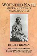 Wounded Knee An Indian History of the American West