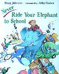 Never Ride Your Elephant to School