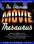 The Ultimate Movie Thesaurus: The Only Book You'll Ever Need to Find the Movie You Want - Ch...