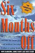 Six Months off: How to Plan, Negotiate, and Take the Break You Need without Burning Bridges ...