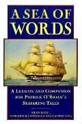 Sea of Words: A Lexicon and Companion for Patrick O'Brian's Seafaring Tales