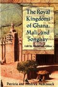 Royal Kingdoms of Ghana, Mali and Songhay Life in Medieval Africa
