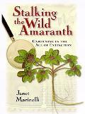 Stalking the Wild Amaranth Gardening in the Age of Extinction