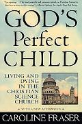 God's Perfect Child Living and Dying in the Christian Science Church