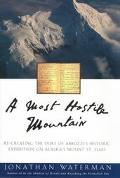 A Most Hostile Mountain : Re-Creating the Duke of Abruzzi's Historic Expedition on Mount St....