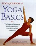 Yoga Journal's Yoga Basics The Essential Beginner's Guide to Yoga for a Lifetime of Health a...