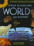 What Makes the World Go Round?: A Question-and-Answer Encyclopedia - Jinny Johnson