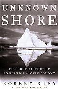 The Unknown Shore: The Lost History of England's Arctic Colony