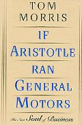 If Aristotle Ran General Motors The New Soul of Business