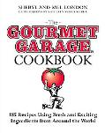 The Gourmet Garage Cookbook: 200 Recipes Using Fresh and Exciting Ingredients from around th...