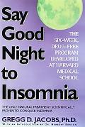 Say Good Night to Insomnia: The Only Natural Treatment Scientifically Proven to Conquer Inso...