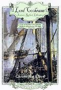 Lord Cochrane: Seaman, Radical, Liberator, Vol. 6