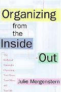 Organizing from the Inside Out The Foolproof System for Organizing Your Home, Your Office, a...