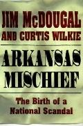 Arkansas Mischief: The Birth of a National Scandal