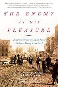 Enemy at His Pleasure A Journey Through the Jewish Pale of Settlement During World War I