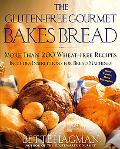 Gluten-Free Gourmet Bakes Bread More Than 200 Wheat-Free Recipes