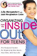 Organizing from the Inside Out for Teens The Foolproof System for Organizing Your Room, Your...