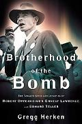 Brotherhood of the Bomb The Tangled Lives and Loyalties of Robert Oppenheimer, Ernest Lawren...