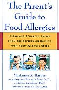 Parent's Guide to Food Allergies Clear and Complete Advice from the Experts on Raising Your ...