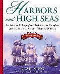 Harbors and High Seas An Atlas and Geographical Guide to the Complete Aubrey-Maturin Novels ...