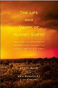 Life and Death of Planet Earth How the New Science of Astrobiology Charts the Ultimate Fate ...